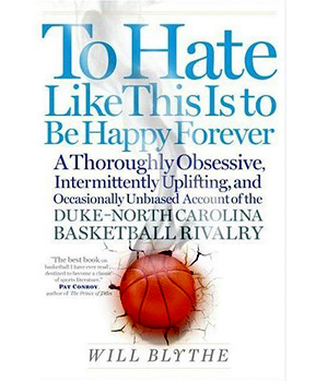 """To Hate Like This Is To Be Happy Forever"" is Will Blythe's foray into the rivalry between the fans of Duke and the University of North Carolina at Chapel Hill basketball.                                             (Harper Collins)"
