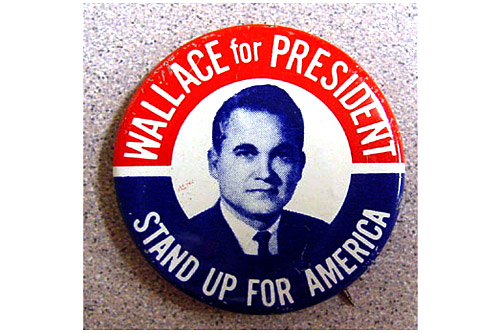 A campaign pin for George Wallace, who posed the biggest challenge of any third-party presidential candidate in U.S. history while running on a segregationist platform.                                             (Hudson Library & Historical Society)