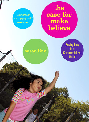 "The cover of Dr. Linn's book ""The Case for Make Believe"".                                             (Courtesy Dr. Susan Linn)"