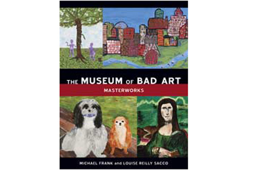 Curator Michael Frank and Permanent Acting Interim Executive Director Louise Reilly Sacco collaborated on this book featuring many of the canvases on display at the new branch of the Museum of Bad Art.                                             (Courtesy Museum of Bad Art)